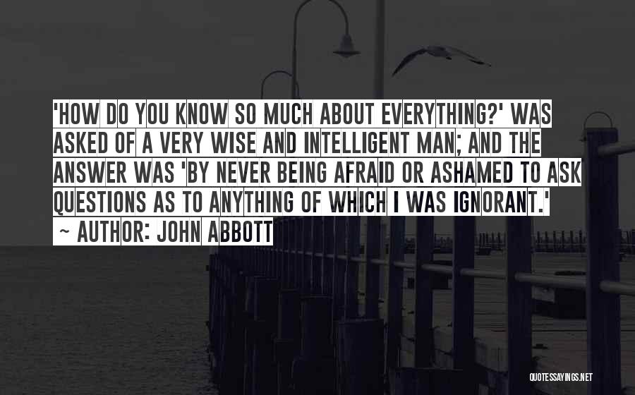 Being Afraid Quotes By John Abbott