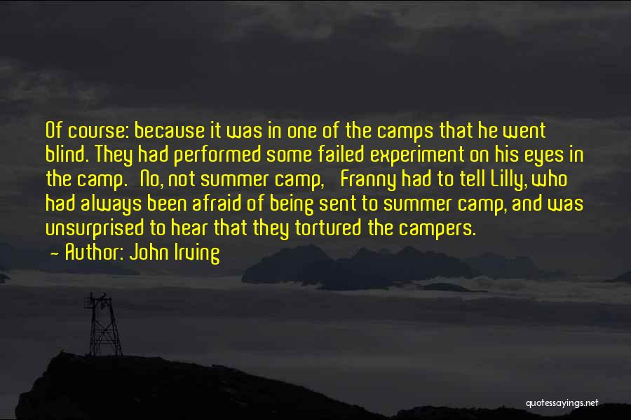 Being Afraid Quotes By John Irving