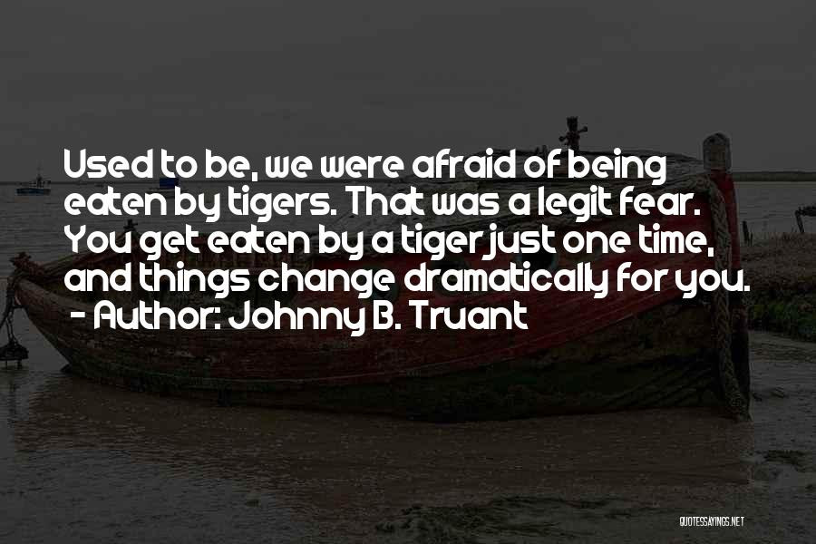 Being Afraid Quotes By Johnny B. Truant