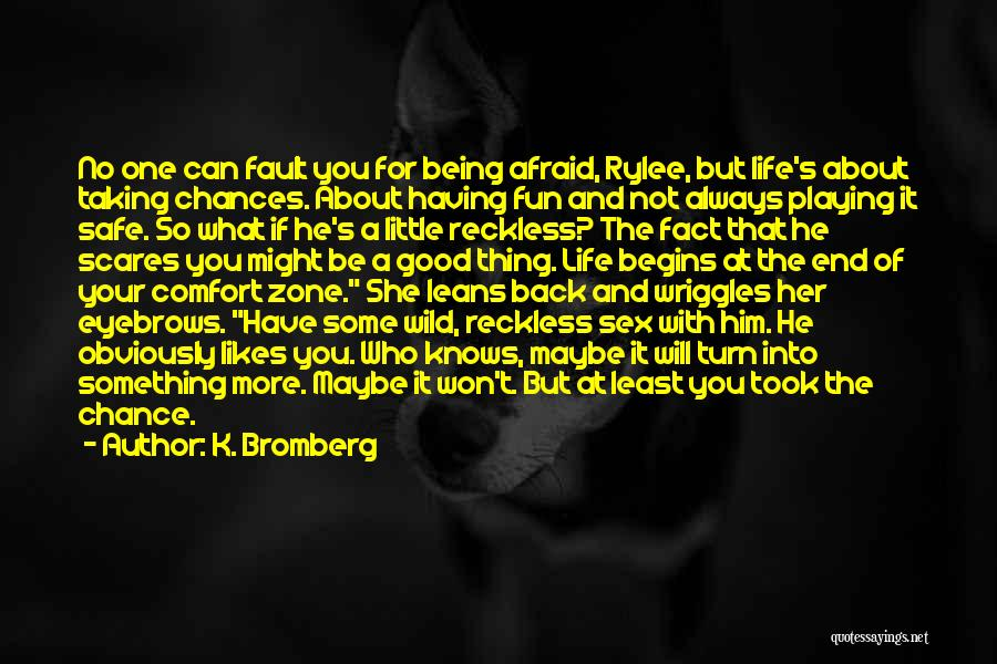 Being Afraid Quotes By K. Bromberg
