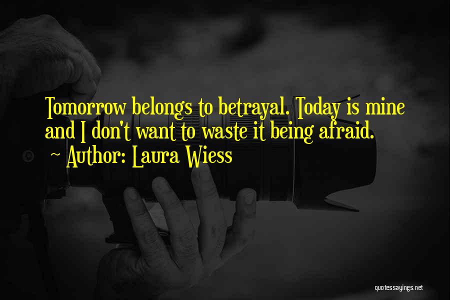 Being Afraid Quotes By Laura Wiess