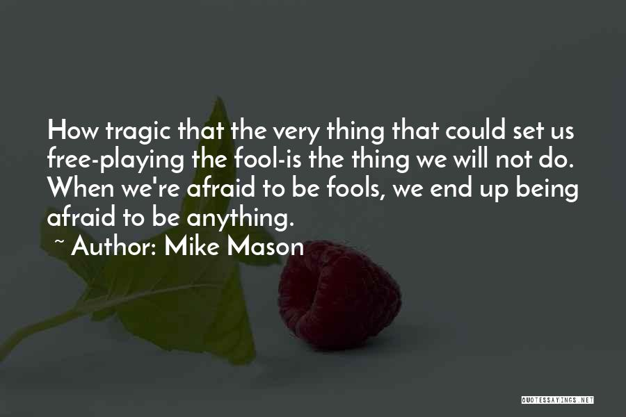 Being Afraid Quotes By Mike Mason