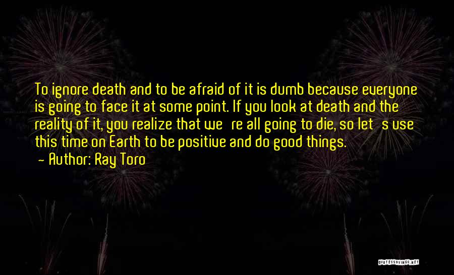 Being Afraid Quotes By Ray Toro