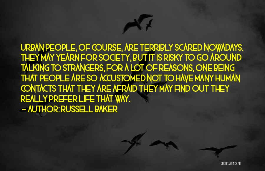 Being Afraid Quotes By Russell Baker