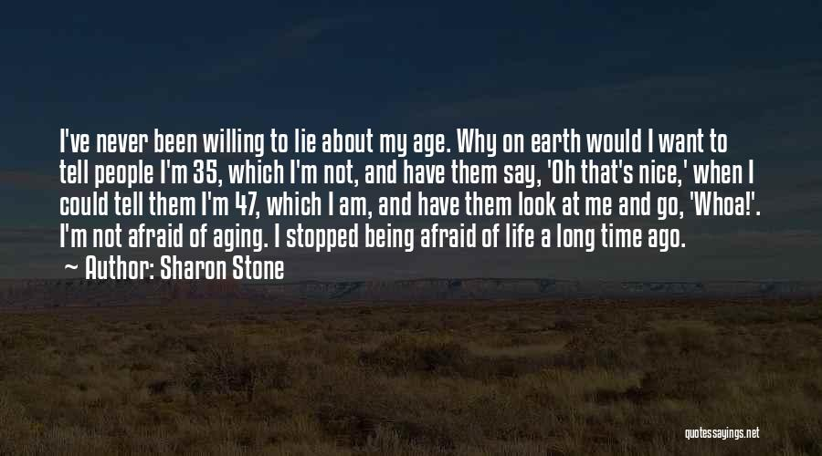 Being Afraid Quotes By Sharon Stone