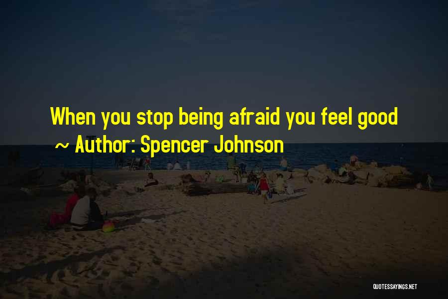 Being Afraid Quotes By Spencer Johnson