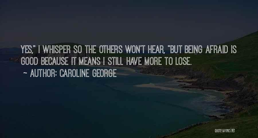 Being Afraid To Lose Him Quotes By Caroline George