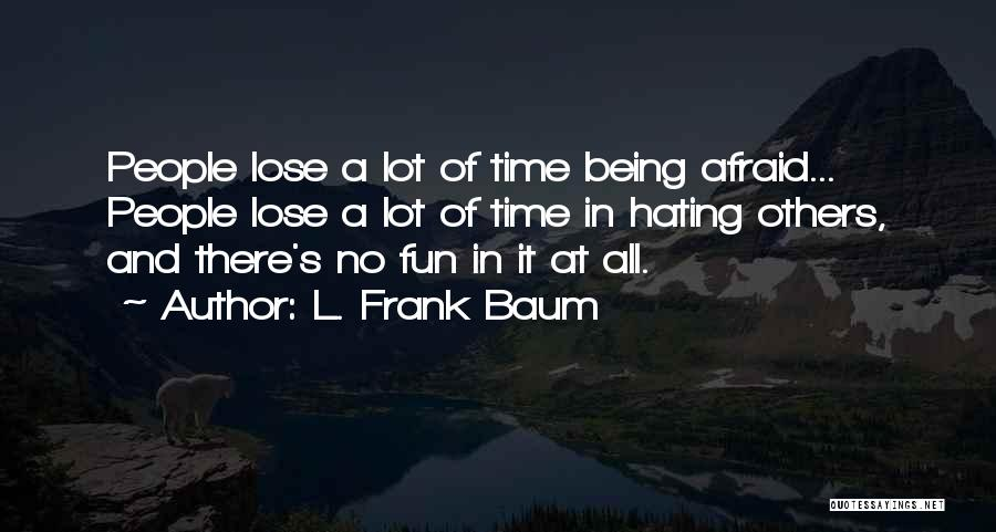 Being Afraid To Lose Him Quotes By L. Frank Baum