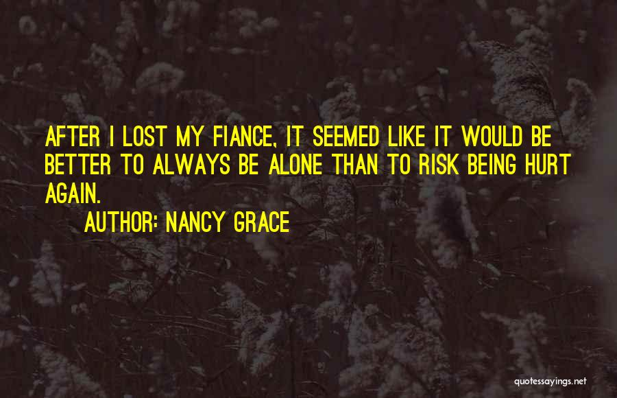 Being Alone And Hurt Quotes By Nancy Grace
