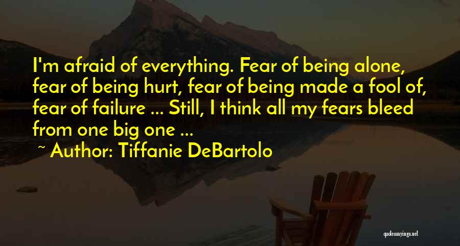 Being Alone And Hurt Quotes By Tiffanie DeBartolo