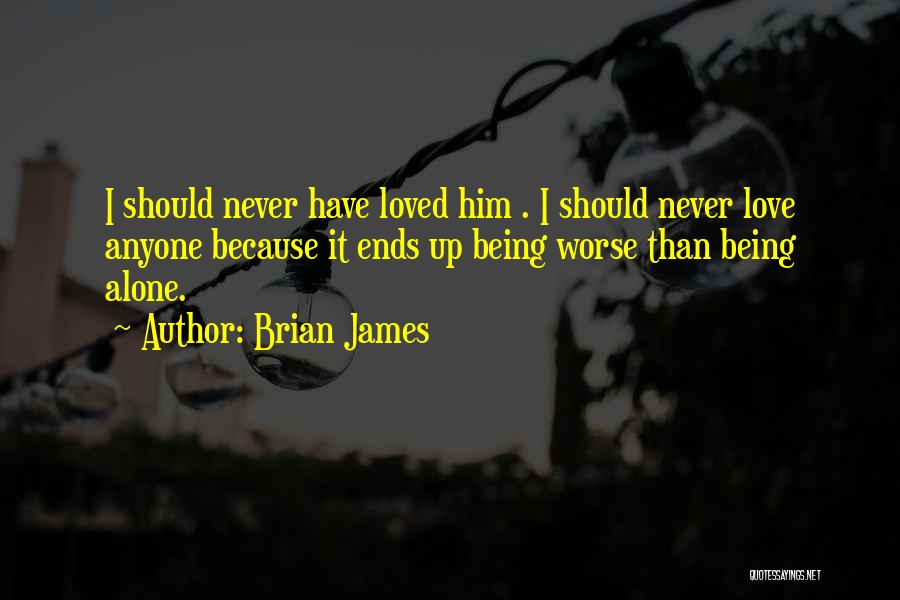 Being Alone Without Love Quotes By Brian James
