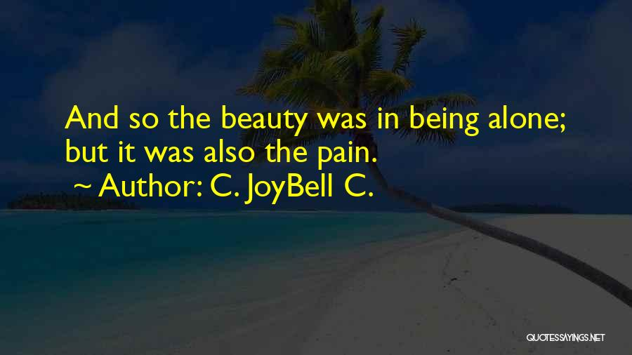 Being Alone Without Love Quotes By C. JoyBell C.