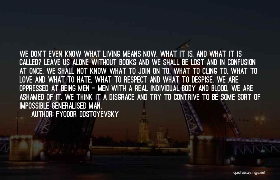 Being Alone Without Love Quotes By Fyodor Dostoyevsky