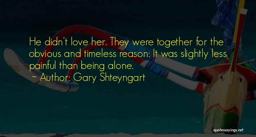 Being Alone Without Love Quotes By Gary Shteyngart