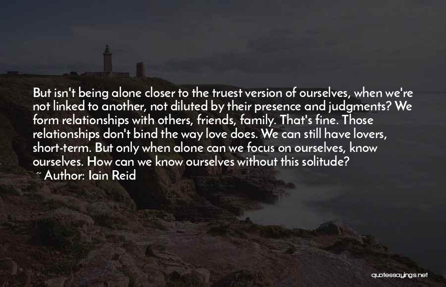 Being Alone Without Love Quotes By Iain Reid