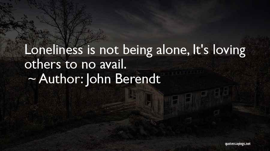 Being Alone Without Love Quotes By John Berendt
