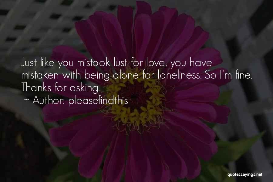 Being Alone Without Love Quotes By Pleasefindthis
