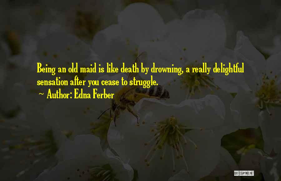 Being An Old Maid Quotes By Edna Ferber