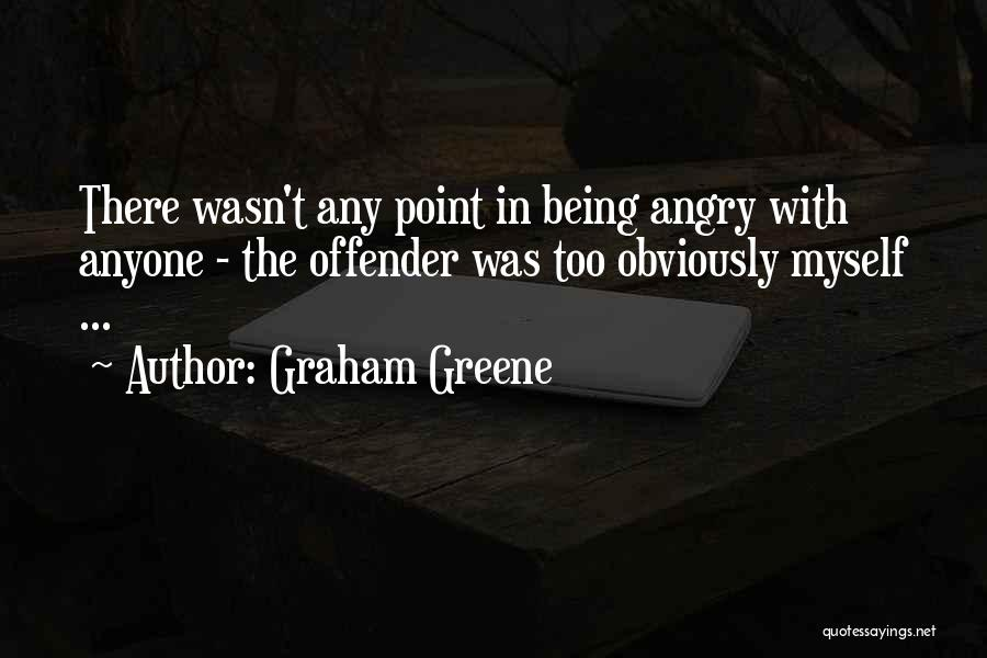 Being Angry With Yourself Quotes By Graham Greene