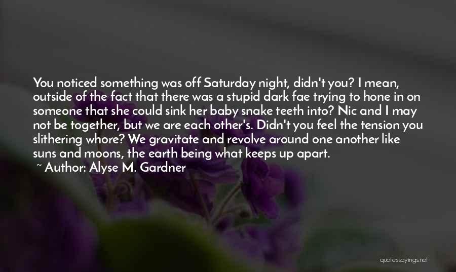 Being Apart From Each Other Quotes By Alyse M. Gardner