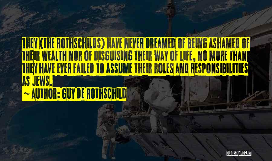 Being Ashamed Of Your Life Quotes By Guy De Rothschild