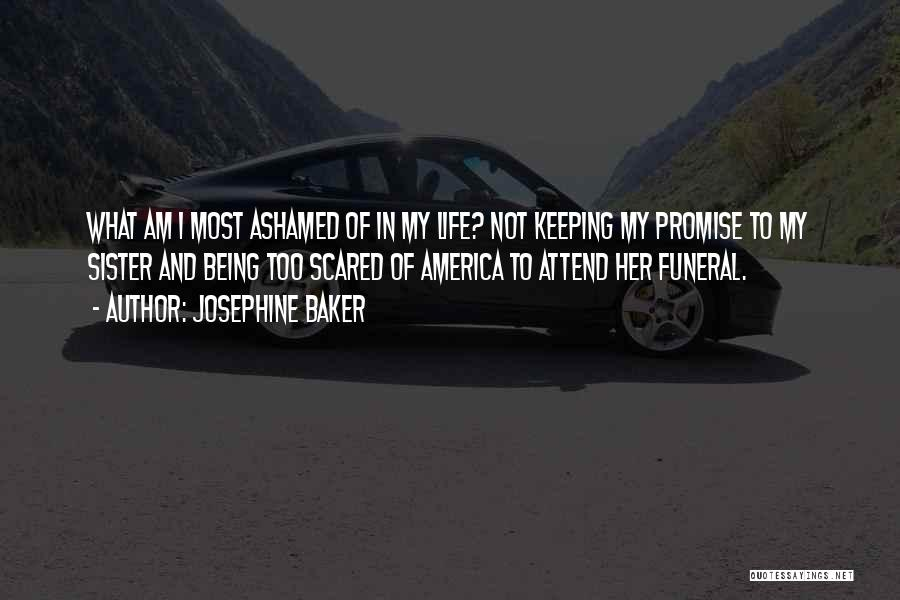 Being Ashamed Of Your Life Quotes By Josephine Baker