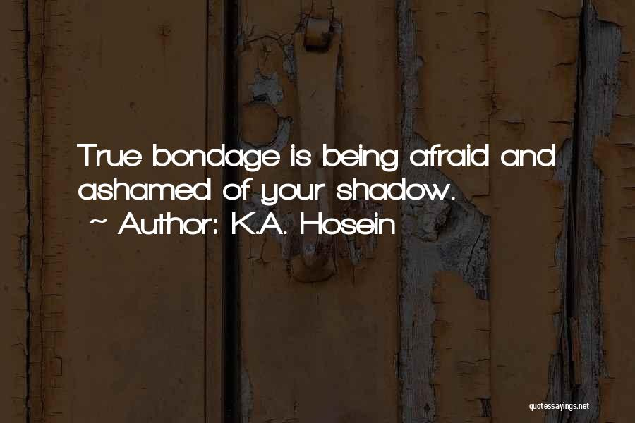 Being Ashamed Of Your Life Quotes By K.A. Hosein