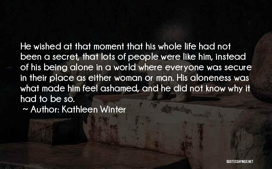 Being Ashamed Of Your Life Quotes By Kathleen Winter