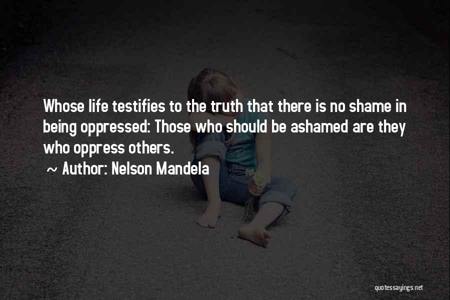 Being Ashamed Of Your Life Quotes By Nelson Mandela