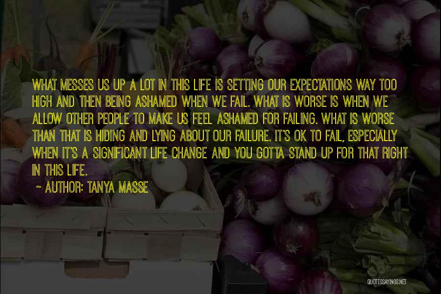 Being Ashamed Of Your Life Quotes By Tanya Masse
