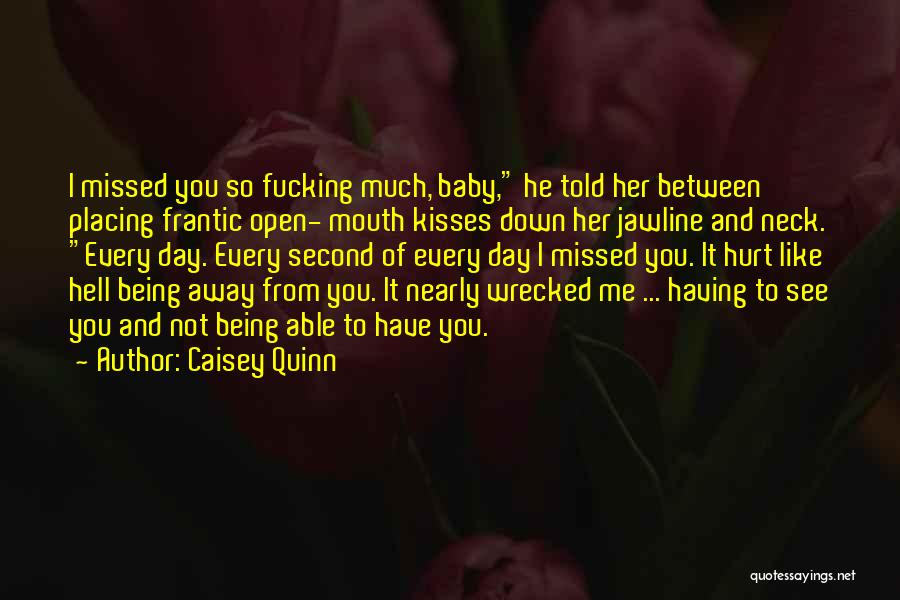 Being Away From Someone You Like Quotes By Caisey Quinn