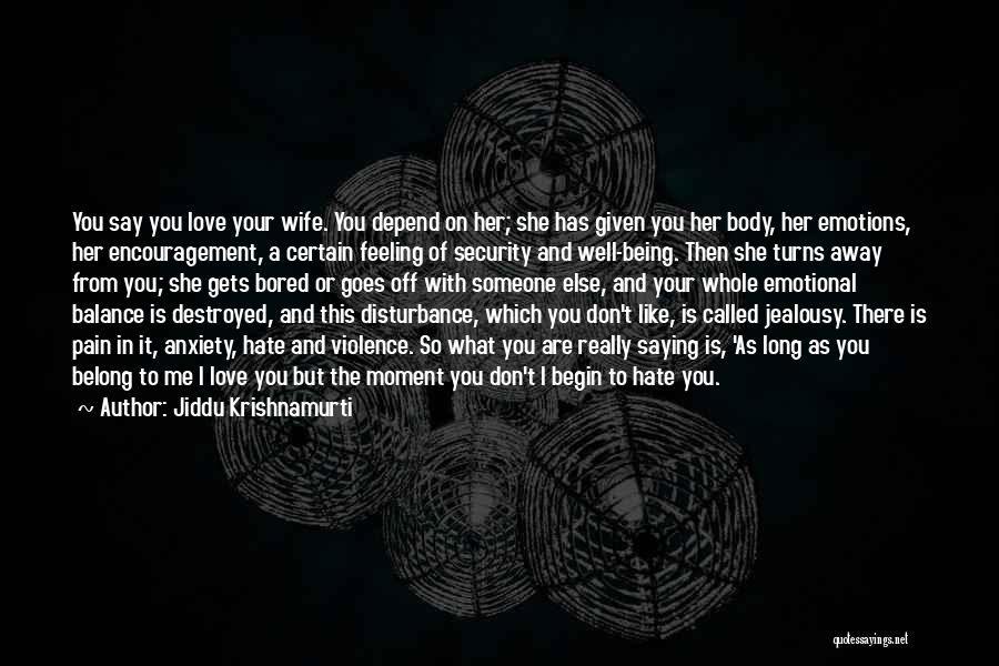 Being Away From Someone You Like Quotes By Jiddu Krishnamurti