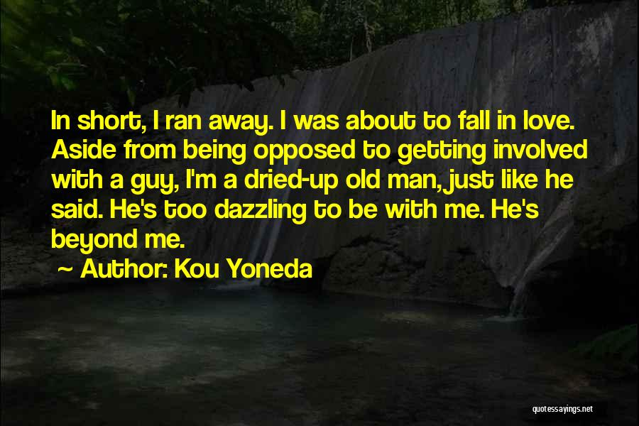 Being Away From Someone You Like Quotes By Kou Yoneda
