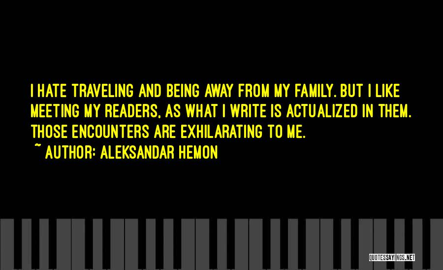 Being Away From Your Family Quotes By Aleksandar Hemon