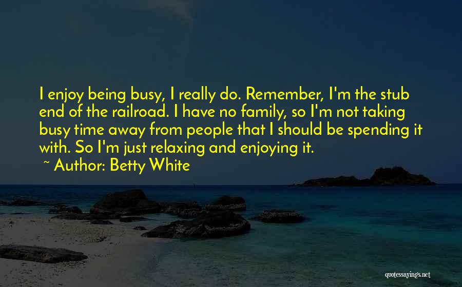 Being Away From Your Family Quotes By Betty White