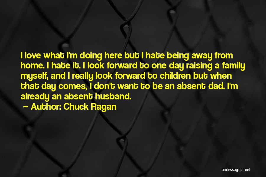 Being Away From Your Family Quotes By Chuck Ragan