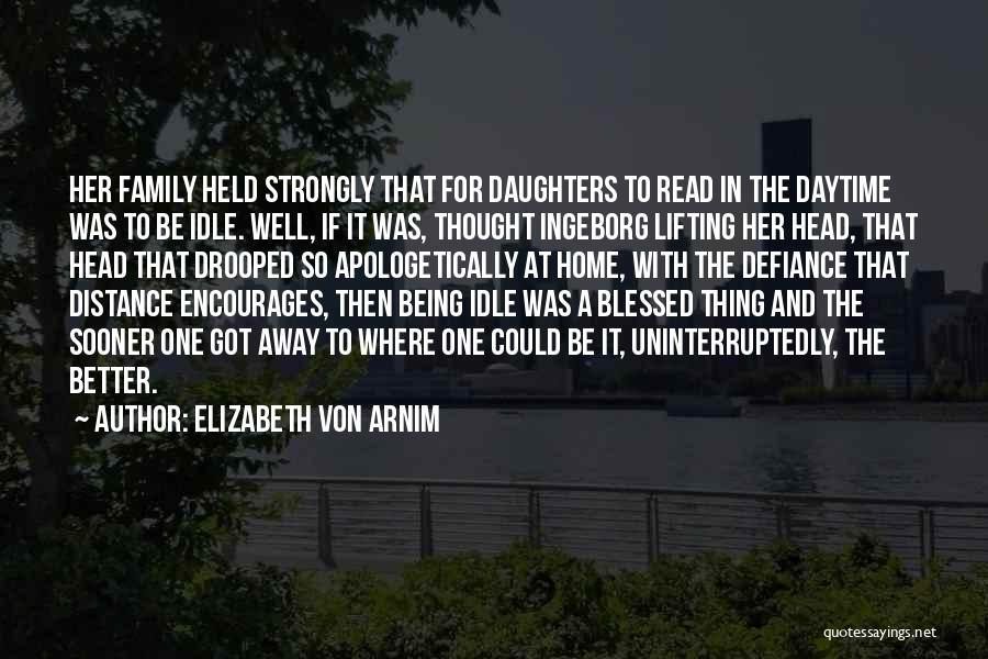 Being Away From Your Family Quotes By Elizabeth Von Arnim