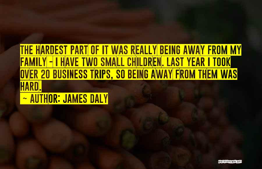 Being Away From Your Family Quotes By James Daly