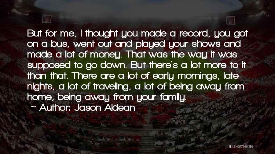 Being Away From Your Family Quotes By Jason Aldean