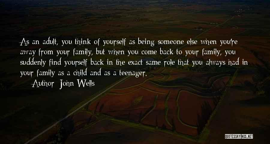 Being Away From Your Family Quotes By John Wells