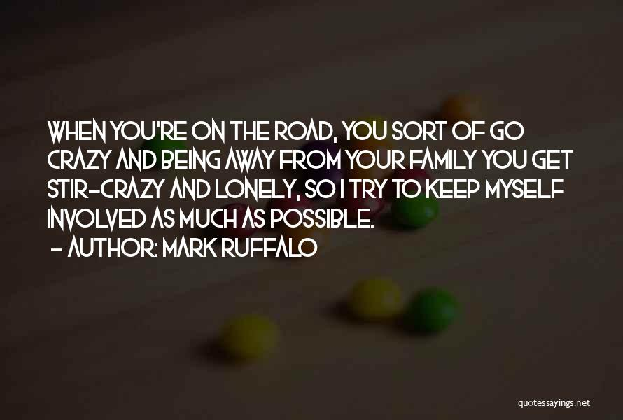 Being Away From Your Family Quotes By Mark Ruffalo