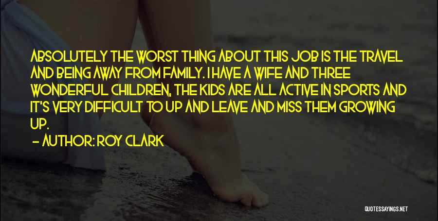Being Away From Your Family Quotes By Roy Clark
