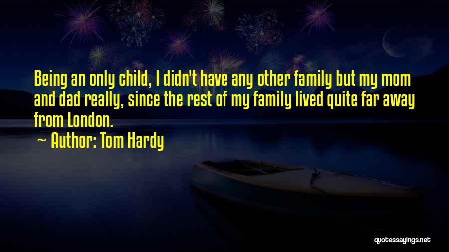 Being Away From Your Family Quotes By Tom Hardy