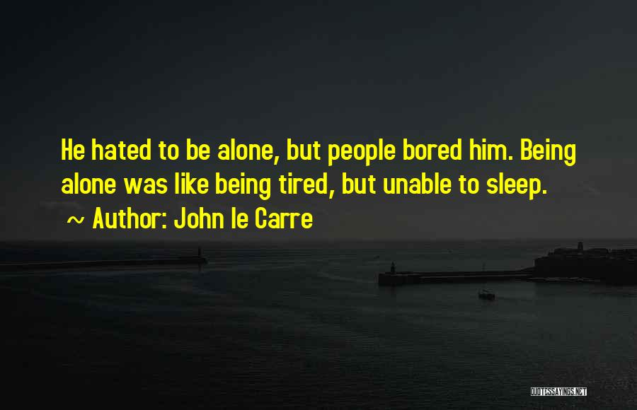 Being Bored And Tired Quotes By John Le Carre