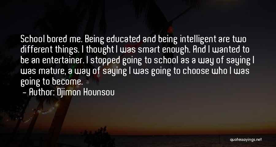 Being Bored In School Quotes By Djimon Hounsou