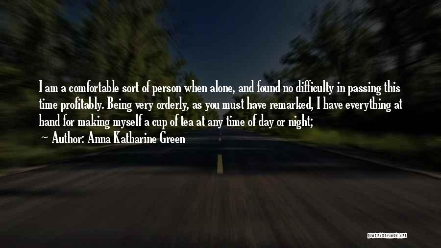 Being Comfortable Alone Quotes By Anna Katharine Green