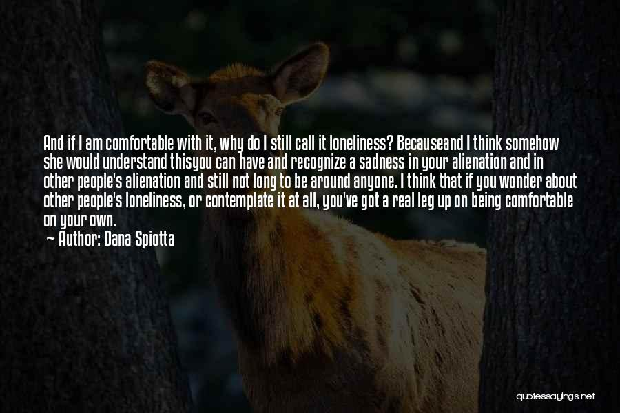 Being Comfortable Alone Quotes By Dana Spiotta