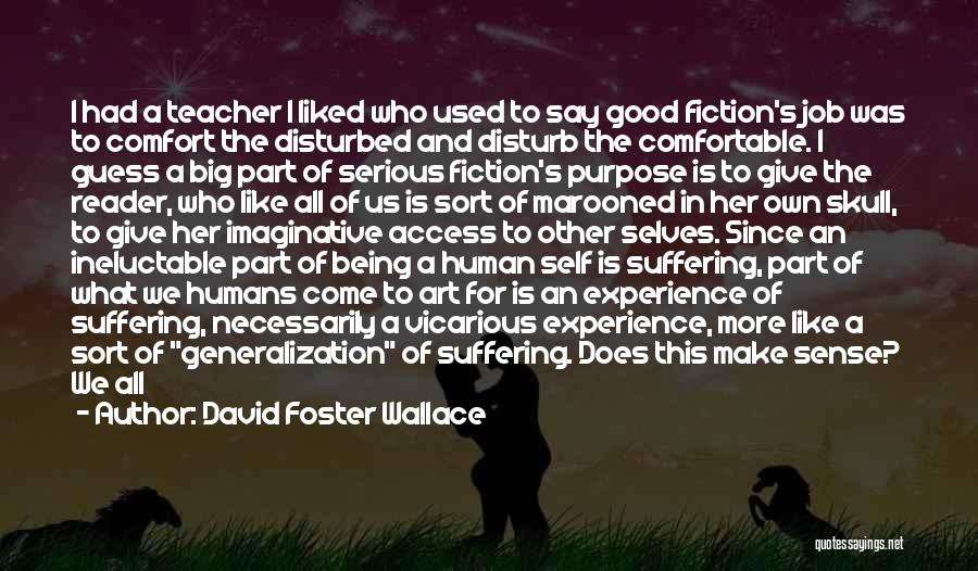 Being Comfortable Alone Quotes By David Foster Wallace