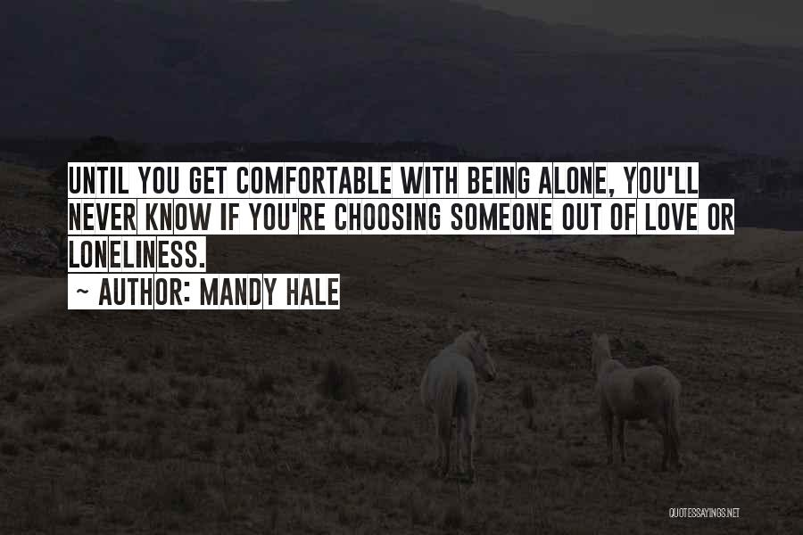 Being Comfortable Alone Quotes By Mandy Hale