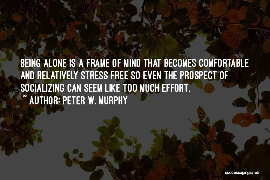 Being Comfortable Alone Quotes By Peter W. Murphy